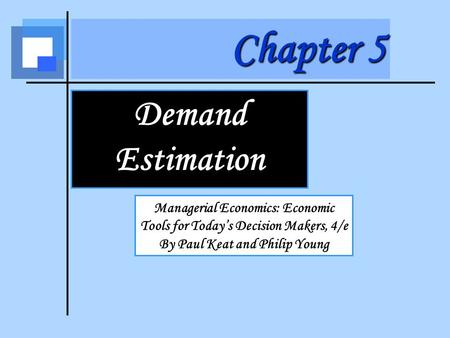 Chapter 5 Demand Estimation Managerial Economics: Economic Tools for Today's Decision Makers, 4/e By Paul Keat and Philip Young.