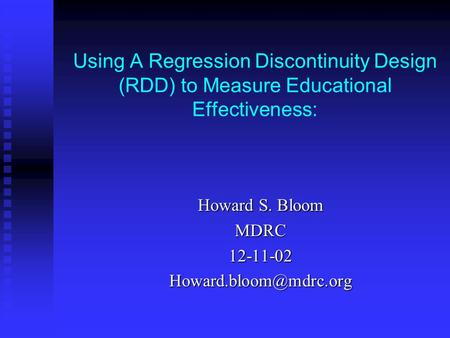 Using A Regression Discontinuity Design (RDD) to Measure Educational Effectiveness: Howard S. Bloom