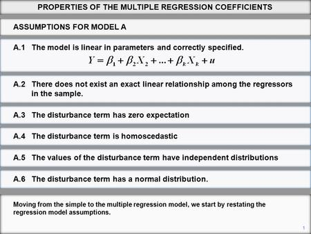 A.1The model is linear in parameters and correctly specified. PROPERTIES OF THE MULTIPLE REGRESSION COEFFICIENTS 1 Moving from the simple to the multiple.