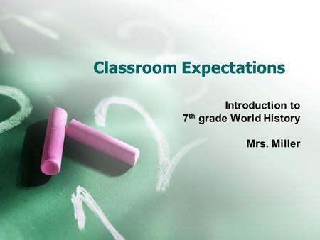 Classroom Expectations Introduction to 7 th grade World History Mrs. Miller.