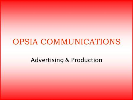 OPSIA COMMUNICATIONS Advertising & Production. Aggressive and Proactive is what we define ourselves. We are the most promising and upcoming event services.
