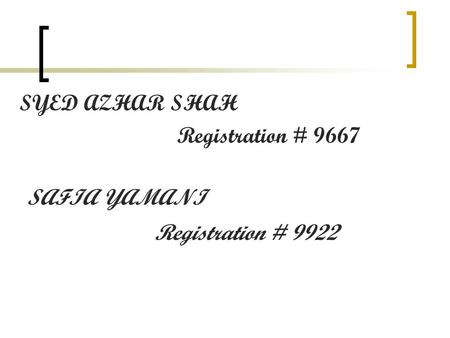 SYED AZHAR SHAH Registration # 9667 SAFIA YAMANI Registration # 9922.