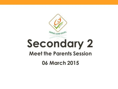 Secondary 2 Meet the Parents Session 06 March 2015.