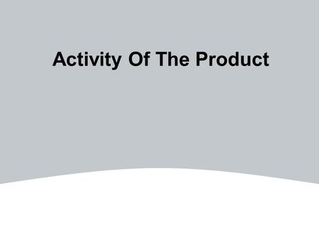 "Activity Of The Product. 2freeleansite.com Activity Of The Product Activity of the product focuses the ""Product or Thing"" from ""start"" to ""finish"". -"