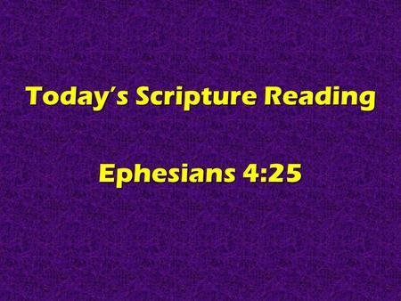 Today's Scripture Reading Ephesians 4:25. Real Christians Are HONEST Ephesians 4:25.