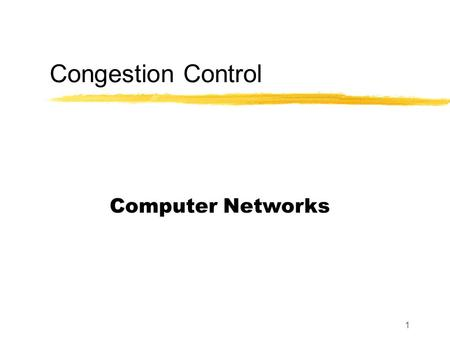 1 Congestion Control Computer Networks. 2 Where are we?