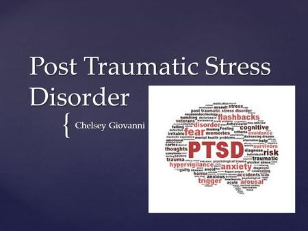 { Post Traumatic Stress Disorder Chelsey Giovanni.