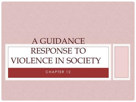CHAPTER 12 A GUIDANCE RESPONSE TO VIOLENCE IN SOCIETY.