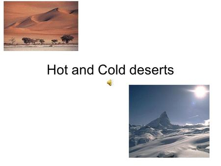 Hot and Cold deserts. What is a hot desert like? A desert is a dry habitat that gets very little rain. They are hot during the day and cool at night.