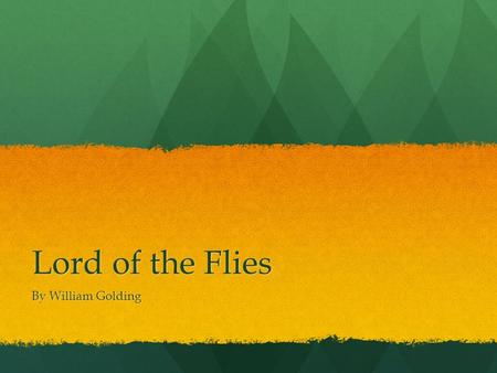 Lord of the Flies By William Golding. William Golding 1911-1993.