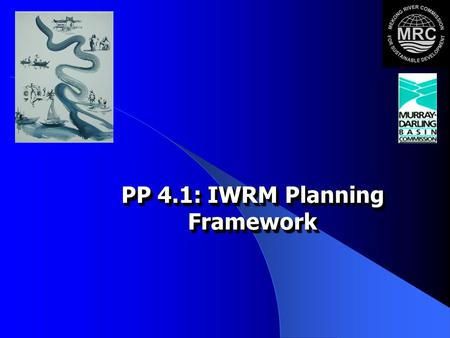 PP 4.1: IWRM Planning Framework. 2 Module Objective and Scope Participants acquire knowledge of the Principles of Good Basin Planning and can apply the.