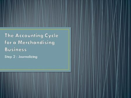 Step 2 : Journalizing. Accounting Cycle For A Merchandising Business 1. Originating data; for example, sales and purchase related invoices, credit and.