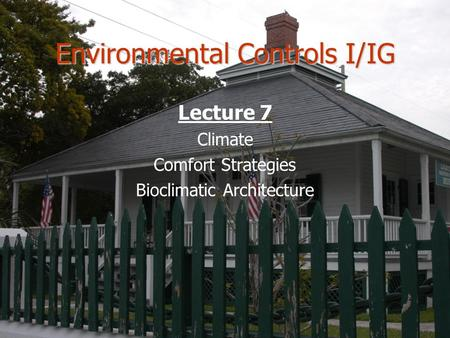 Environmental Controls I/IG Lecture 7 Climate Comfort Strategies Bioclimatic Architecture.