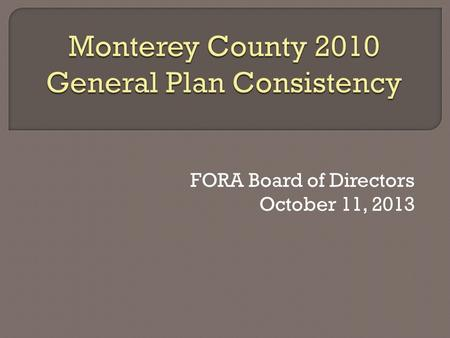 FORA Board of Directors October 11, 2013.  2001 Fort Ord Master Plan Applied Base Reuse Plan policies Found consistent by FORA Board.  2010 Monterey.