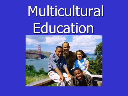 Multicultural Education Multicultural Education. Kendall ' s Five Primary Goals for Multicultural Education #1 Teach children to respect others ' cultures.