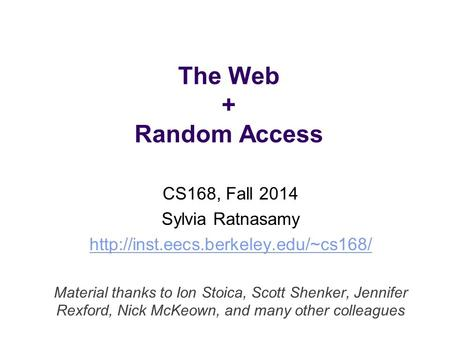 The Web + Random Access CS168, Fall 2014 Sylvia Ratnasamy  Material thanks to Ion Stoica, Scott Shenker, Jennifer.