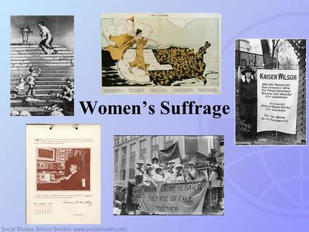 Women's Suffrage. Susan B. Anthony Suffragists Opponents of Suffrage Towards Nationwide SuffrageTowards Nationwide Suffrage Protest.