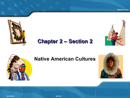 Chapter 2 – Section 2 Native American Cultures. Chapter 2, Section 2 Native American Cultures Goals to learn: How did people live in different culture.