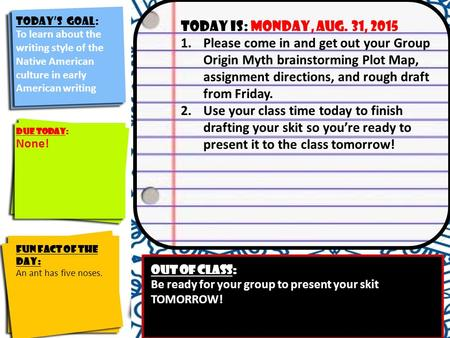Today's Goal: Identify the course goals and their significance to you Today is: monday, Aug. 31, 2015 1.Please come in and get out your Group Origin Myth.