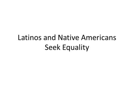 Latinos and Native Americans Seek Equality. During the 1960's the number of Americans of Latin American descent increased from 3 million to 9 million.