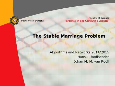 1 The Stable Marriage Problem Algorithms and Networks 2014/2015 Hans L. Bodlaender Johan M. M. van Rooij.