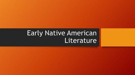 Early Native American Literature. Myth Traditional story Passed down for generations Explains why the world is the way it is Creation Myth Explains how.