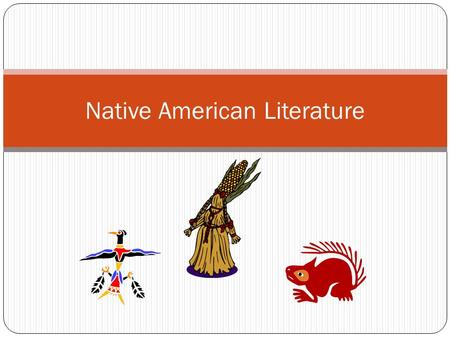 Native American Literature. Origin Myths/Folklore Explain how life began Passed down from one generation to another by word of mouth through oral tradition.