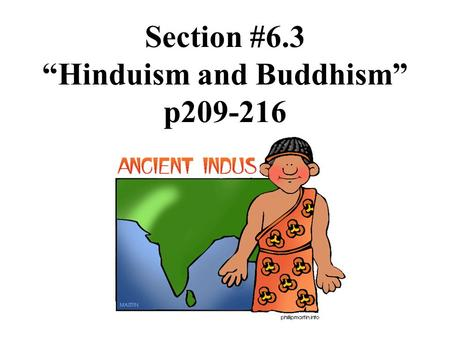 "Section #6.3 ""Hinduism and Buddhism"" p209-216. The Mauryan Dynasty."