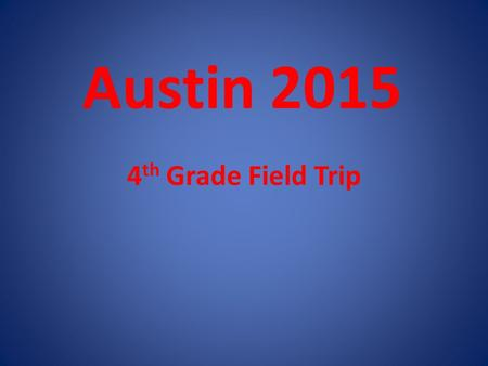 Austin 2015 4 th Grade Field Trip. When???-May 12th SunMonTuesWedThursFriSat 12 3456789 10111213141516 17181920212223 24252627282930 31.
