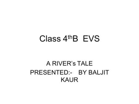 A RIVER's TALE PRESENTED:- BY BALJIT KAUR