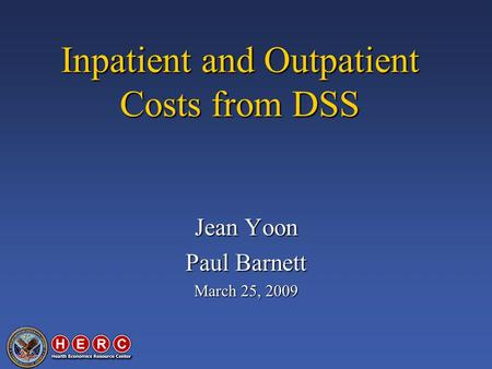 Inpatient and Outpatient Costs from DSS Jean Yoon Paul Barnett March 25, 2009.