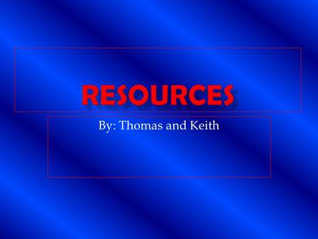 By: Thomas and Keith.  Renewable-A resource that can be renewed over a period of time.  Non Renewable- A resource that cant be renewed or takes billions.