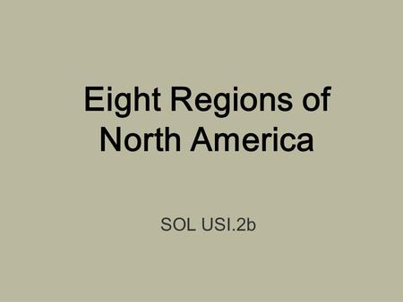 Eight Regions of North America SOL USI.2b. 8 Regions of North America 1) Coastal Range 2) Basin and Range 3) Rocky Mountains 4) Great Plains 5) Interior.