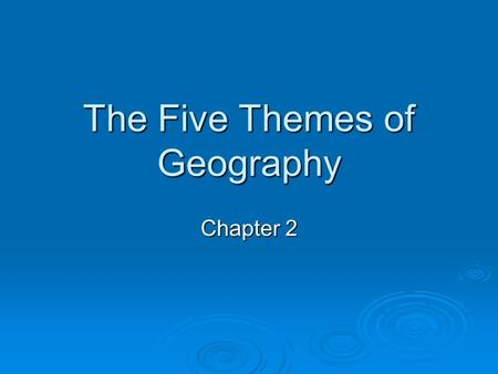 The Five Themes of Geography Chapter 2. What is Geography? ge·og·ra·phy 1 : a science that deals with the description, distribution, and interaction of.