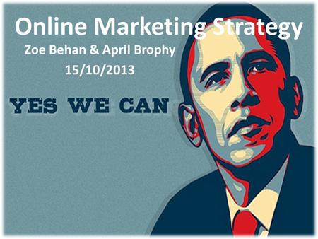 Online Marketing Strategy Zoe Behan & April Brophy 15/10/2013.
