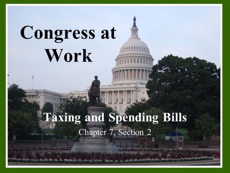 Congress at Work Taxing and Spending Bills Chapter 7, Section 2.