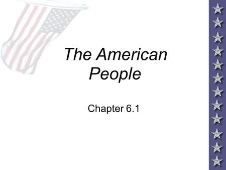 The American People Chapter 6.1. Objectives –Identify demographic trends and their impact on American politics Essential Question –How does the positions.