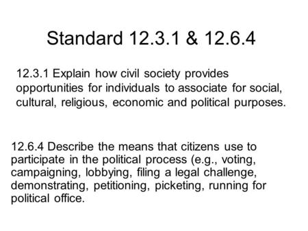 Standard 12.3.1 & 12.6.4 12.3.1 Explain how civil society provides opportunities for individuals to associate for social, cultural, religious, economic.