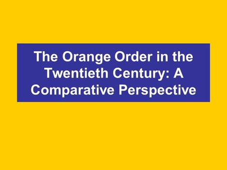 The Orange Order in the Twentieth Century: A Comparative Perspective.