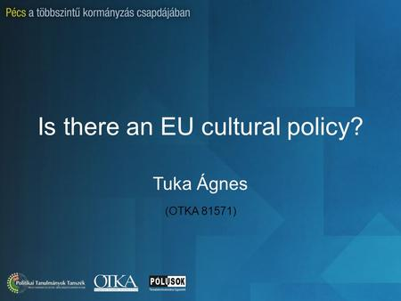 Is there an EU cultural policy? Tuka Ágnes (OTKA 81571)