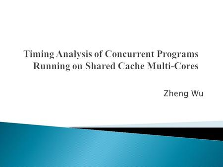 Zheng Wu. Background Motivation Analysis Framework Intra-Core Cache Analysis Cache Conflict Analysis Optimization Techniques WCRT Analysis Experiment.