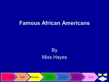 StartTaskPeopleLinksAdvice Assess End T Famous African Americans By Miss Hayes.