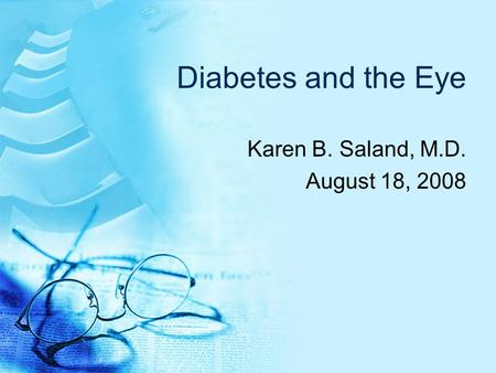Diabetes and the Eye Karen B. Saland, M.D. August 18, 2008.