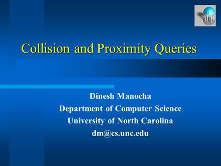 Collision and Proximity Queries Dinesh Manocha Department of Computer Science University of North Carolina