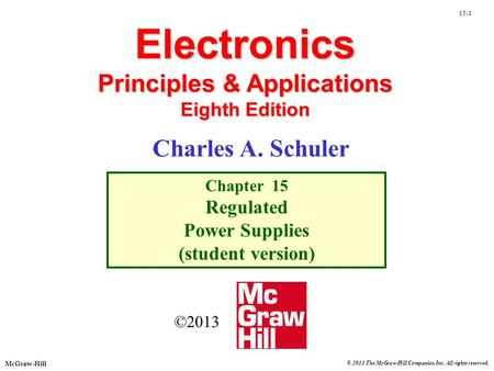 © 2013 The McGraw-Hill Companies, Inc. All rights reserved. McGraw-Hill 15-1 Electronics Principles & Applications Eighth Edition Chapter 15 Regulated.