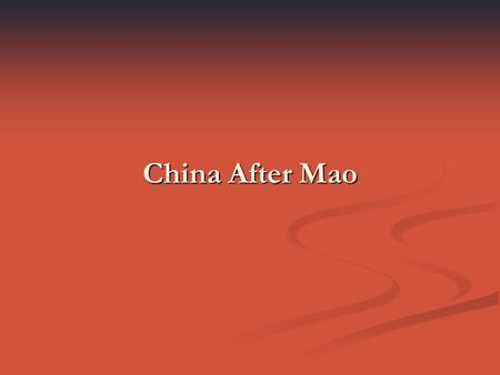 China After Mao. The Death of Mao Mao Zedong died in 1976 Viewed as a Revolutionary hero despite disastrous mistakes He restored order, ended foreign.
