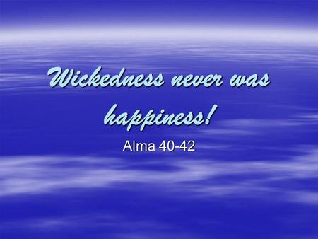 Wickedness never was happiness! Alma 40-42. Egypt 1898.