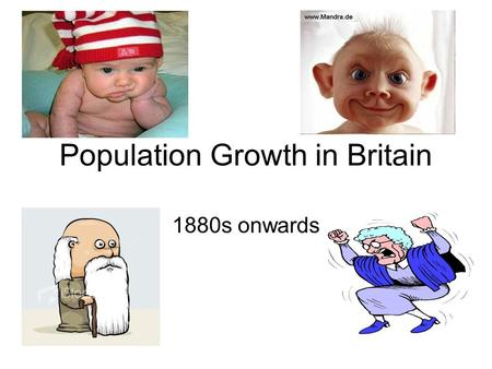 Population Growth in Britain 1880s onwards. The Census Census- a periodical official count of the people who live in a country. Government count of the.