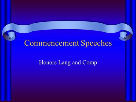 Commencement Speeches Honors Lang and Comp. Purpose? To address the possibilities of the future To motivate To inspire To honor the occasion What do you.