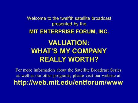 Welcome to the twelfth satellite broadcast presented by the MIT ENTERPRISE FORUM, INC. For more information about the Satellite Broadcast Series as well.